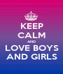 KEEP CALM AND LOVE BOYS AND GIRLS - Personalised Poster A1 size