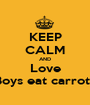 KEEP CALM AND Love Boys eat carrots - Personalised Poster A1 size
