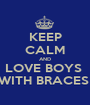 KEEP CALM AND LOVE BOYS  WITH BRACES  - Personalised Poster A1 size