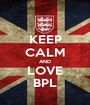 KEEP CALM AND LOVE BPL - Personalised Poster A1 size