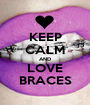 KEEP CALM AND LOVE BRACES - Personalised Poster A1 size