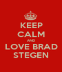KEEP CALM AND LOVE BRAD STEGEN - Personalised Poster A1 size