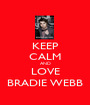 KEEP CALM AND LOVE BRADIE WEBB - Personalised Poster A1 size