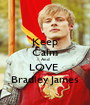 Keep Calm And LOVE  Bradley James - Personalised Poster A1 size