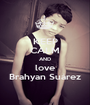 KEEP CALM AND love Brahyan Suárez - Personalised Poster A1 size