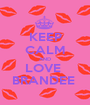 KEEP CALM AND LOVE  BRANDEE  - Personalised Poster A1 size