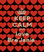 KEEP CALM AND love Bre'Jania  - Personalised Poster A1 size