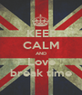 KEEP CALM AND Love break time - Personalised Poster A1 size