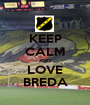 KEEP CALM AND LOVE BREDA - Personalised Poster A1 size
