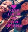 KEEP CALM AND LOVE BREONA - Personalised Poster A1 size