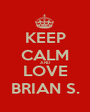 KEEP CALM AND LOVE BRIAN S. - Personalised Poster A1 size