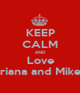 KEEP CALM AND Love Briana and Mikey - Personalised Poster A1 size