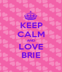 KEEP CALM AND LOVE BRIE - Personalised Poster A1 size