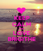 KEEP CALM AND LOVE BRIGITHE - Personalised Poster A1 size