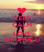 KEEP CALM AND LOVE BRIGITHE U - Personalised Poster A1 size