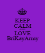 KEEP CALM AND LOVE BriKayArmy - Personalised Poster A1 size