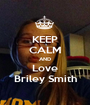 KEEP CALM AND Love Briley Smith - Personalised Poster A1 size