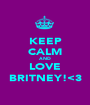 KEEP CALM AND LOVE BRITNEY!<3 - Personalised Poster A1 size