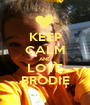 KEEP CALM AND LOVE BRODIE - Personalised Poster A1 size
