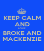 KEEP CALM AND LOVE BROKE AND MACKENZIE - Personalised Poster A1 size