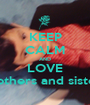 KEEP CALM AND LOVE Brothers and sisters - Personalised Poster A1 size