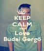 KEEP CALM AND Love Budai Gergő - Personalised Poster A1 size