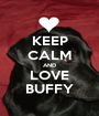 KEEP CALM AND LOVE BUFFY - Personalised Poster A1 size