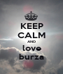 KEEP CALM AND love burza - Personalised Poster A1 size