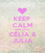 KEEP  CALM AND LOVE CÉLIA & JULIA - Personalised Poster A1 size