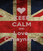 KEEP CALM AND Love  C.maynard  - Personalised Poster A1 size