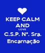 KEEP CALM AND LOVE C.S.P. Nª. Sra.  Encarnação - Personalised Poster A1 size
