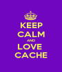 KEEP CALM AND LOVE  CACHE - Personalised Poster A1 size