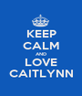 KEEP CALM AND LOVE CAITLYNN - Personalised Poster A1 size