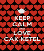 KEEP CALM AND LOVE CAK KETEL - Personalised Poster A1 size