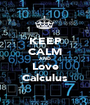 KEEP CALM AND Love Calculus - Personalised Poster A1 size