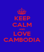 KEEP CALM AND LOVE CAMBODIA - Personalised Poster A1 size