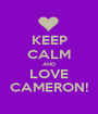 KEEP CALM AND LOVE CAMERON! - Personalised Poster A1 size