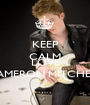 KEEP CALM AND  LOVE CAMERON MITCHELL - Personalised Poster A1 size