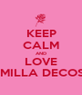 KEEP CALM AND LOVE CAMILLA DECOSTA - Personalised Poster A1 size