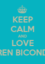 KEEP CALM AND LOVE CAMREN BICONDOVA - Personalised Poster A1 size
