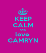 KEEP CALM AND love  CAMRYN - Personalised Poster A1 size