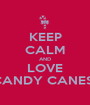 KEEP CALM AND LOVE CANDY CANES  - Personalised Poster A1 size