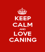 KEEP CALM AND LOVE CANING - Personalised Poster A1 size