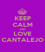 KEEP CALM AND LOVE CANTALEJO - Personalised Poster A1 size