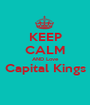 KEEP CALM AND Love Capital Kings  - Personalised Poster A1 size