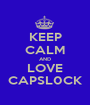 KEEP CALM AND LOVE CAPSL0CK - Personalised Poster A1 size