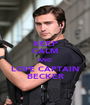 KEEP CALM AND LOVE CAPTAIN BECKER - Personalised Poster A1 size