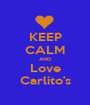 KEEP CALM AND Love Carlito's - Personalised Poster A1 size