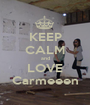 KEEP CALM and LOVE Carmeeen - Personalised Poster A1 size