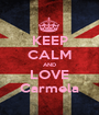 KEEP CALM AND LOVE Carmela - Personalised Poster A1 size